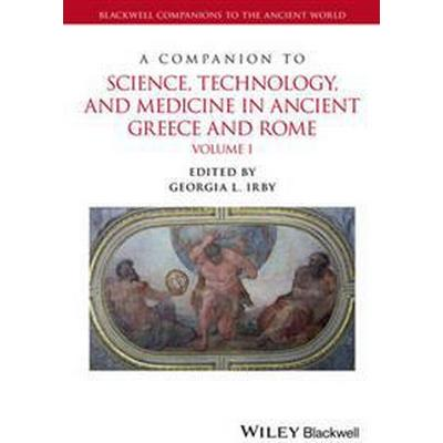 Companion to Science, Technology, and Medicine in Ancient Greece and Rome (Inbunden, 2016)