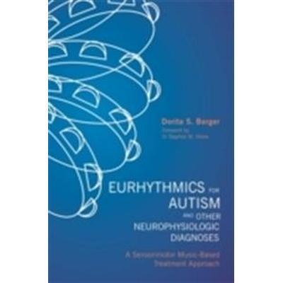 Eurhythmics for Autism and Other Neurophysiologic Diagnoses: A Sensorimotor Music-Based Treatment Approach (Häftad, 2015)