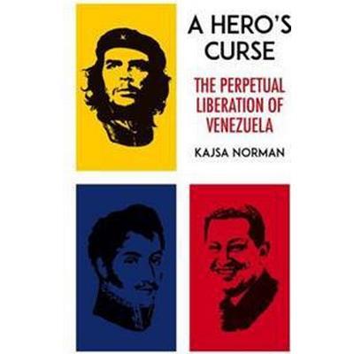 A Hero's Curse: The Perpetual Liberation of Venezuela (Inbunden, 2017)