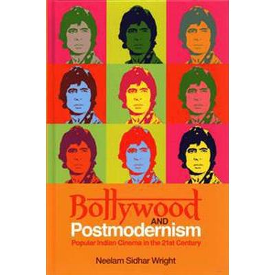 Bollywood and Postmodernism: Popular Indian Cinema in the 21st Century (Inbunden, 2015)