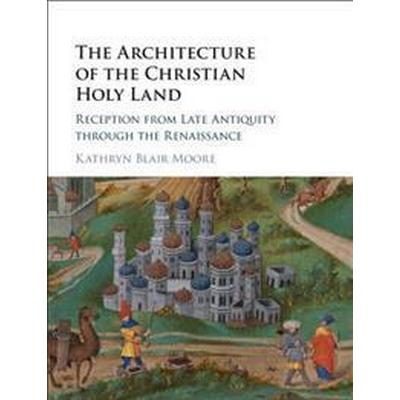 The Architecture of the Christian Holy Land (Inbunden, 2017)