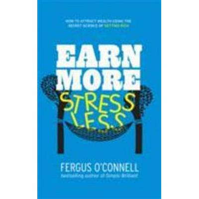 Earn More, Stress Less: How to Attract Wealth Using the Secret Science of Getting Rich Your Practical Guide to Living the Law of Attraction (Häftad, 2010)
