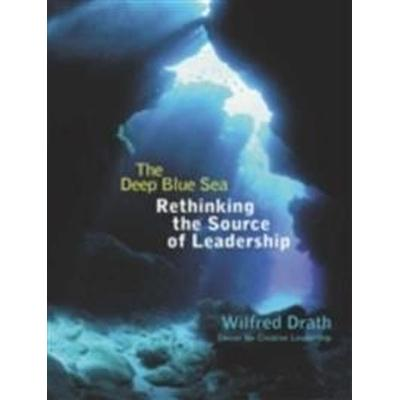 The Deep Blue Sea: Rethinking the Source of Leadership (Inbunden, 2001)