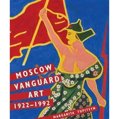 Moscow Vanguard Art: 1922-1992 (Inbunden, 2017)