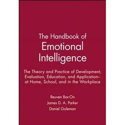 The Handbook of Emotional Intelligence: The Theory and Practice of Development, Evaluation, Education, and Application--At Home, School, and in the Wo (Häftad, 2000)