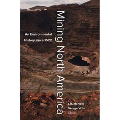 Mining North America: An Environmental History Since 1522 (Häftad, 2017)