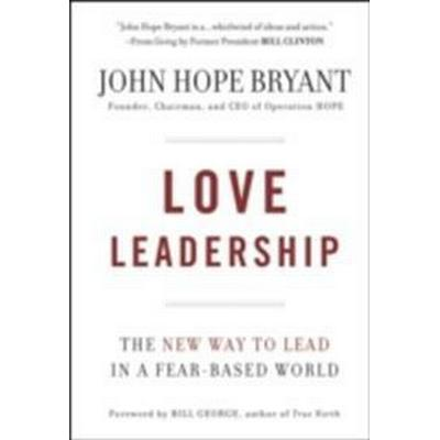 Love Leadership: The New Way to Lead in a Fear-Based World (Inbunden, 2009)