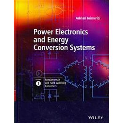 Power Electronics and Energy Conversion Systems, Volume 1: Fundamentals and Hard-Switching Converters (Inbunden, 2013)