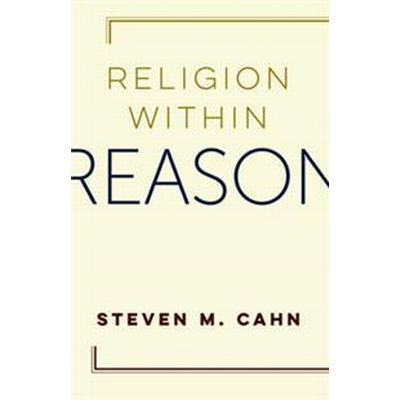 Religion Within Reason (Inbunden, 2017)