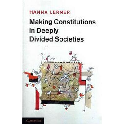 Making Constitutions in Deeply Divided Societies (Pocket, 2013)