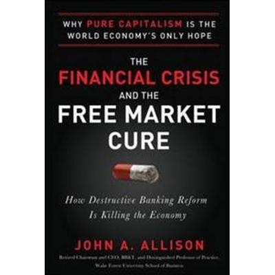 The Financial Crisis and the Free Market Cure (Inbunden, 2012)