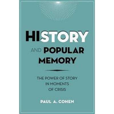 History and Popular Memory: The Power of Story in Moments of Crisis (Häftad, 2017)
