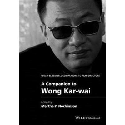 A Companion to Wong Kar-Wai (Inbunden, 2016)