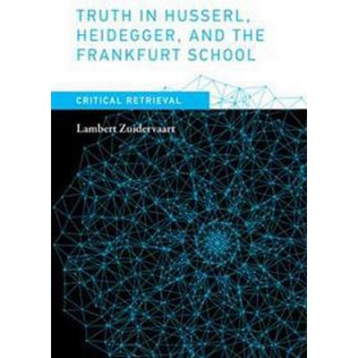 Truth in Husserl, Heidegger, and the Frankfurt School (Inbunden, 2017)