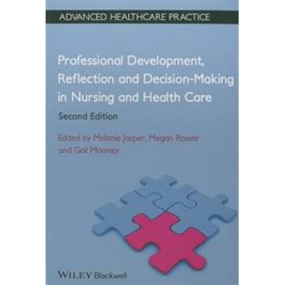Professional Development, Reflection and Decision-Making in Nursing and Healthcare (Häftad, 2013)