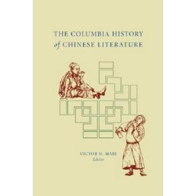 The Columbia History of Chinese Literature (Inbunden, 2002)