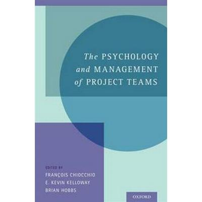 The Psychology and Management of Project Teams (Inbunden, 2015)