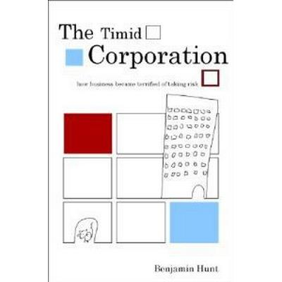 The Timid Corporation: Why Business Is Terrified of Taking Risk (Inbunden, 2003)