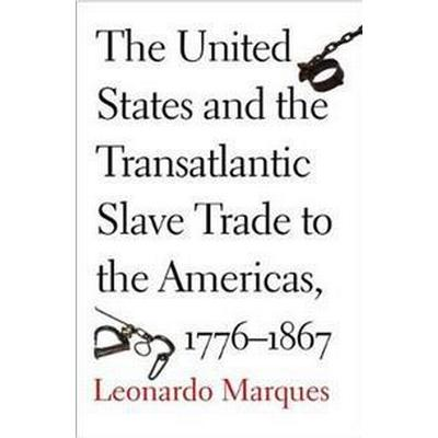 The United States and the Transatlantic Slave Trade to the Americas, 1776-1867 (Inbunden, 2016)
