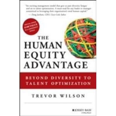 The Human Equity Advantage: Beyond Diversity to Talent Optimization (Inbunden, 2013)
