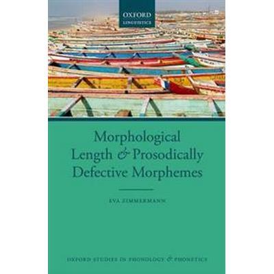 Morphological Length and Prosodically Defective Morphemes (Inbunden, 2017)