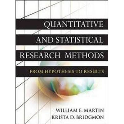 Quantitative and Statistical Research Methods: From Hypothesis to Results (Häftad, 2012)