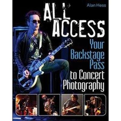 All Access: Your Backstage Pass to Concert Photography (Häftad, 2012)