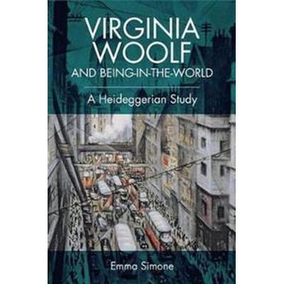 Virginia Woolf and Being-In-The-World: A Heideggerian Study (Inbunden, 2017)