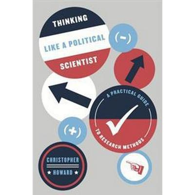 The Thinking Like a Political Scientist: A Practical Guide to Research Methods (Häftad, 2017)
