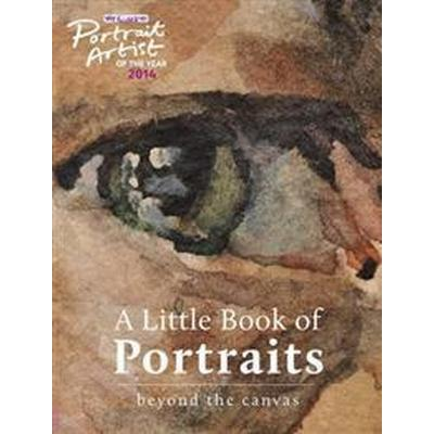 Portrait artist of the year: a little book of portraits - beyond the canvas (Inbunden, 2014)