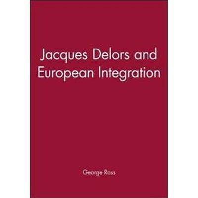 Jacques Delors and European Integration (Häftad, 1994)