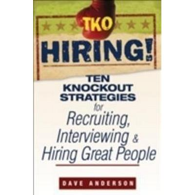 TKO Hiring!: Ten Knockout Strategies for Recruiting, Interviewing, and Hiring Great People (Häftad, 2007)