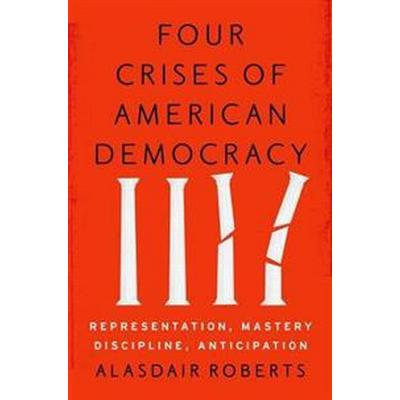 Four Crises of American Democracy (Inbunden, 2017)