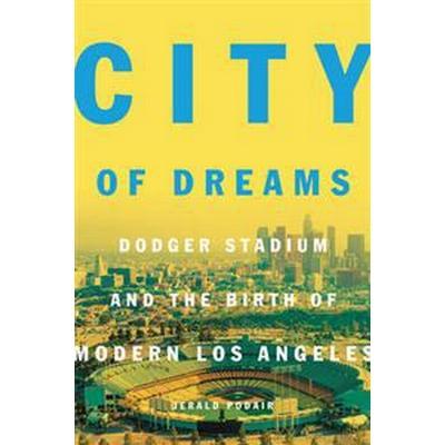 City of Dreams: Dodger Stadium and the Birth of Modern Los Angeles (Inbunden, 2017)