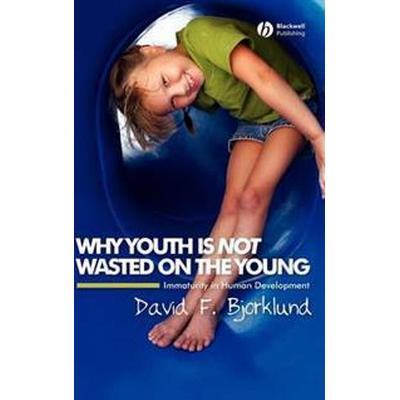 Why Youth Is Not Wasted on the Young: Immaturity in Human Development (Inbunden, 2007)