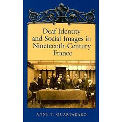 Deaf Identity and Social Images in Nineteenth-Century France (Inbunden, 2008)