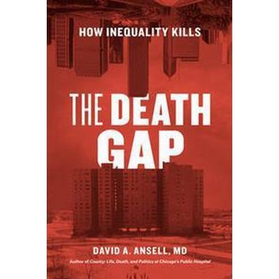 The Death Gap: How Inequality Kills (Inbunden, 2017)