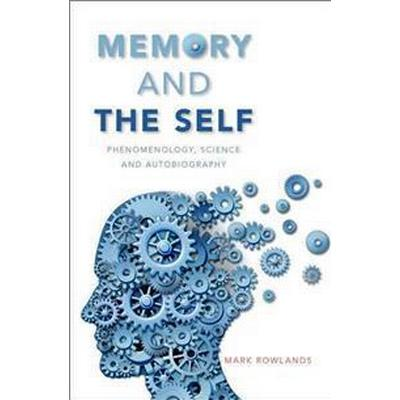 Memory and the Self: Phenomenology, Science and Autobiography (Inbunden, 2016)
