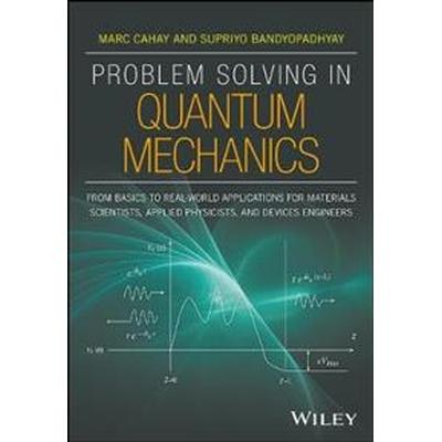 Problem Solving in Quantum Mechanics: From Basics to Real-World Applications for Materials Scientists, Applied Physicists, and Devices Engineers (Häftad, 2017)