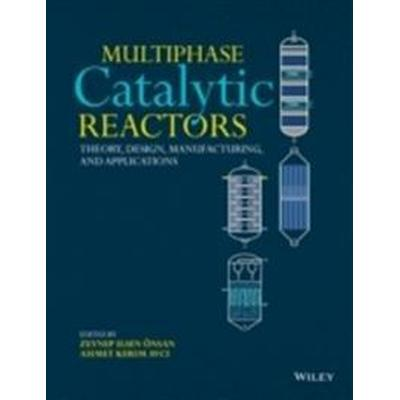 Multiphase Catalytic Reactors: Theory, Design, Manufacturing, and Applications (Inbunden, 2016)