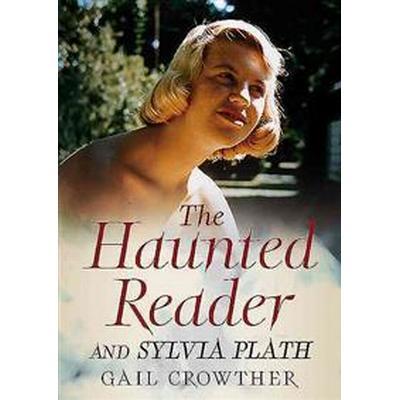 The Haunted Reader and Sylvia Plath (Häftad, 2017)