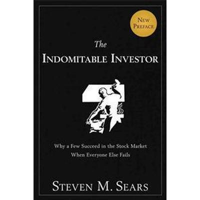 The Indomitable Investor: Why a Few Succeed in the Stock Market When Everyone Else Fails (Häftad, 2014)