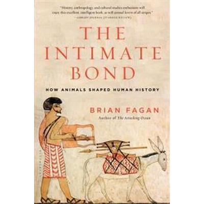 The Intimate Bond: How Animals Shaped Human History (Häftad, 2016)