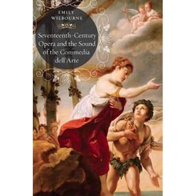 Seventeenth-Century Opera and the Sound of the Commedia Dell'Arte (Inbunden, 2016)