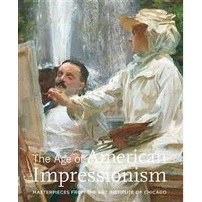 The Age of American Impressionism (Inbunden, 2011)