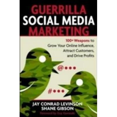 Guerrilla Social Media Marketing: 100+ Weapons to Grow Your Online Influence, Attract Customers, and Drive Profits (Häftad, 2010)