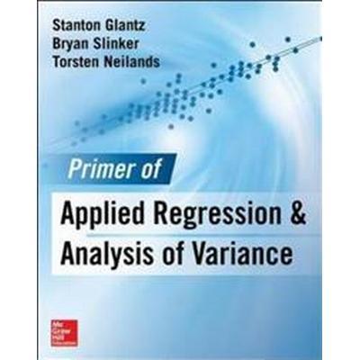 Primer of Applied Regression & Analysis of Variance (Inbunden, 2016)