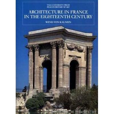 Architecture in France in the Eighteenth Century (Inbunden, 1995)