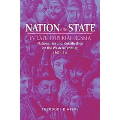 Nation and State in Late Imperial Russia (Pocket, 2008)