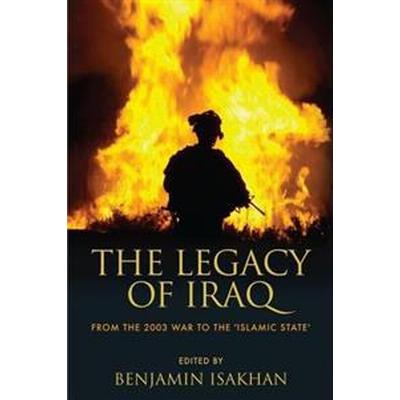 The Legacy of Iraq: From the 2003 War to the 'Islamic State' (Häftad, 2016)